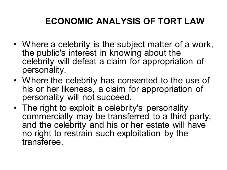 ECONOMIC ANALYSIS OF TORT LAW Where a celebrity is the subject matter of a work, the public's interest in knowing about the celebrity will defeat a cl