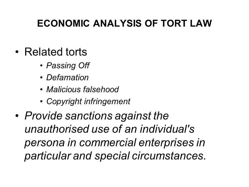 ECONOMIC ANALYSIS OF TORT LAW Related torts Passing Off Defamation Malicious falsehood Copyright infringement Provide sanctions against the unauthoris