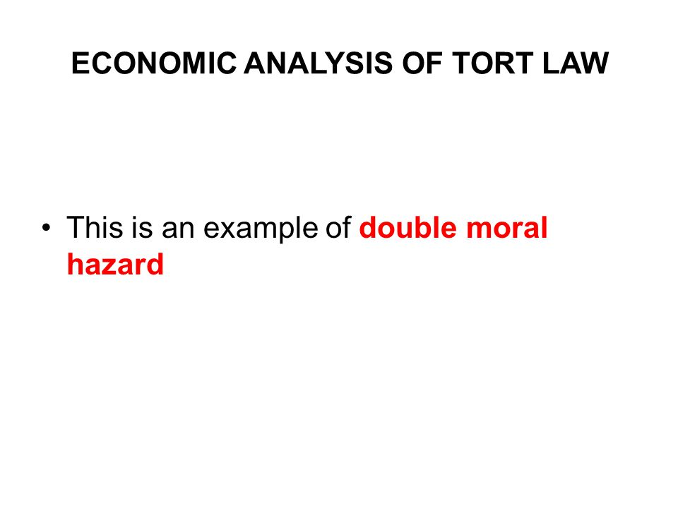 ECONOMIC ANALYSIS OF TORT LAW This is an example of double moral hazard