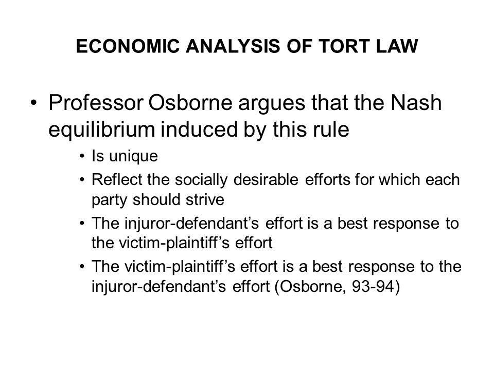 ECONOMIC ANALYSIS OF TORT LAW Professor Osborne argues that the Nash equilibrium induced by this rule Is unique Reflect the socially desirable efforts