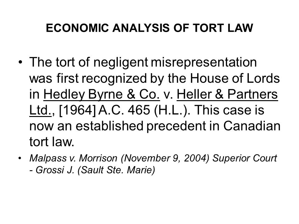 ECONOMIC ANALYSIS OF TORT LAW The tort of negligent misrepresentation was first recognized by the House of Lords in Hedley Byrne & Co. v. Heller & Par