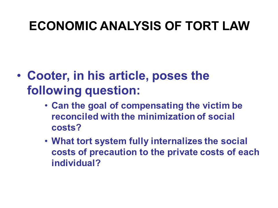 ECONOMIC ANALYSIS OF TORT LAW Cooter, in his article, poses the following question: Can the goal of compensating the victim be reconciled with the min