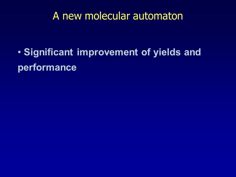 A new molecular automaton Significant improvement of yields and performance