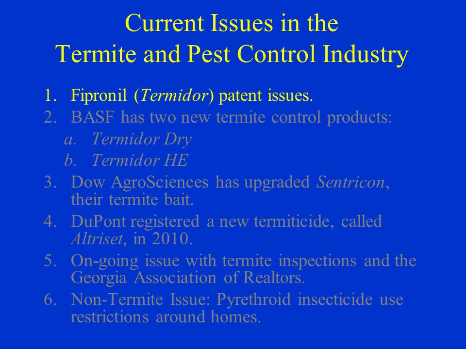 Current Issues in the Termite and Pest Control Industry 1.Fipronil (Termidor) patent issues.