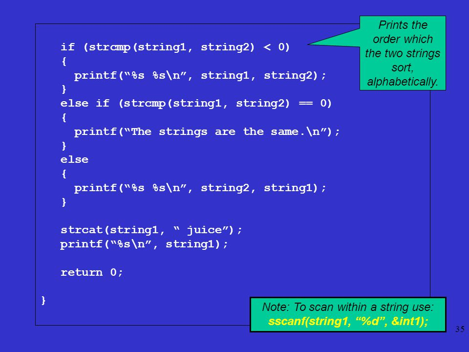 "if (strcmp(string1, string2) < 0) { printf(""%s %s\n"", string1, string2); } else if (strcmp(string1, string2) == 0) { printf(""The strings are the same."