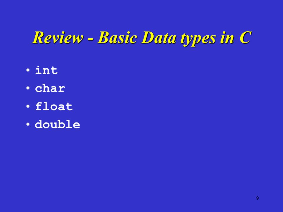 9 Review - Basic Data types in C int char float double