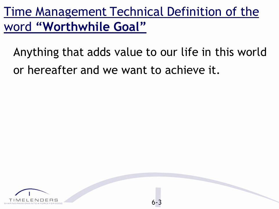 Time Management technical definition of the word Important Anything that takes us towards our 'worthwhile goals' is termed as 'important' and anything that takes us away from our 'worthwhile goals' or doesn't take us towards our 'worthwhile goals' is called 'not important'.