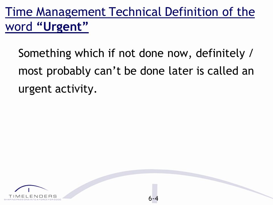 Time Management Technical Definition of the word Worthwhile Goal Anything that adds value to our life in this world or hereafter and we want to achieve it.