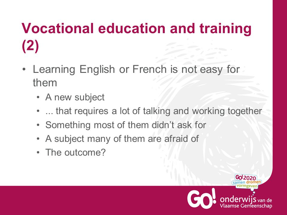 Vocational education and training (2) Learning English or French is not easy for them A new subject... that requires a lot of talking and working toge