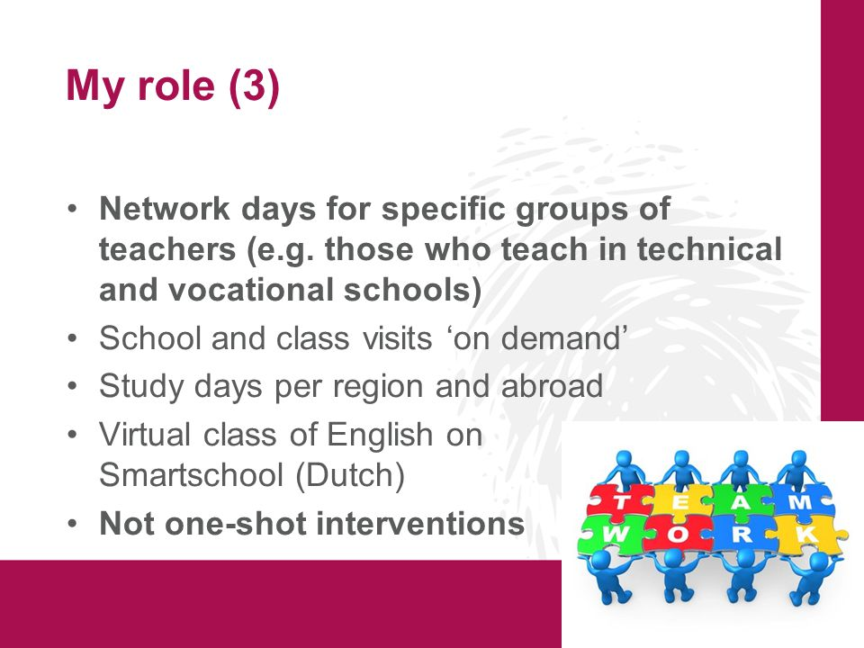 My role (3) Network days for specific groups of teachers (e.g. those who teach in technical and vocational schools) School and class visits 'on demand