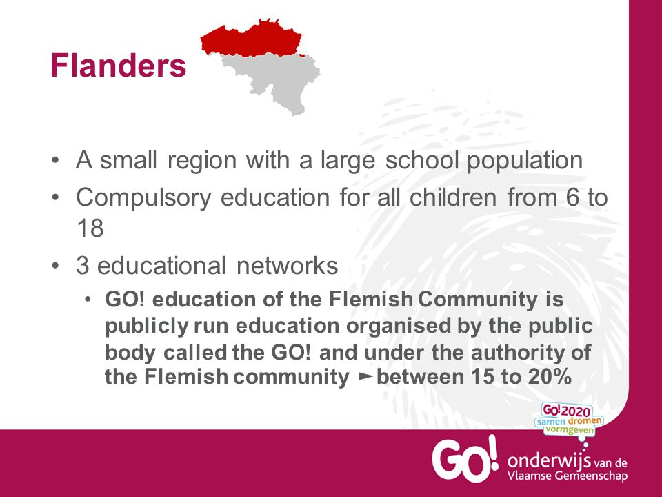 Flanders A small region with a large school population Compulsory education for all children from 6 to 18 3 educational networks GO! education of the