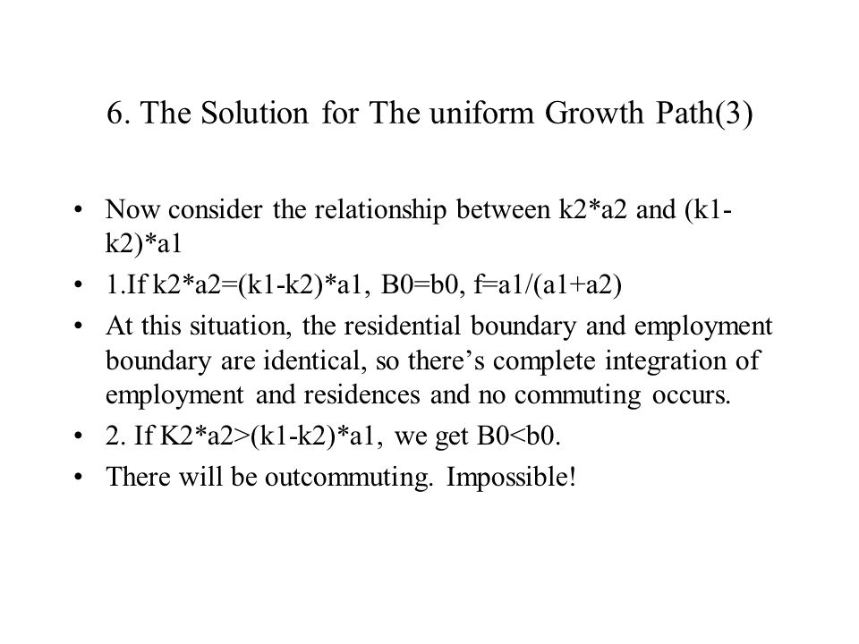 6. The Solution for The uniform Growth Path(3) Now consider the relationship between k2*a2 and (k1- k2)*a1 1.If k2*a2=(k1-k2)*a1, B0=b0, f=a1/(a1+a2)