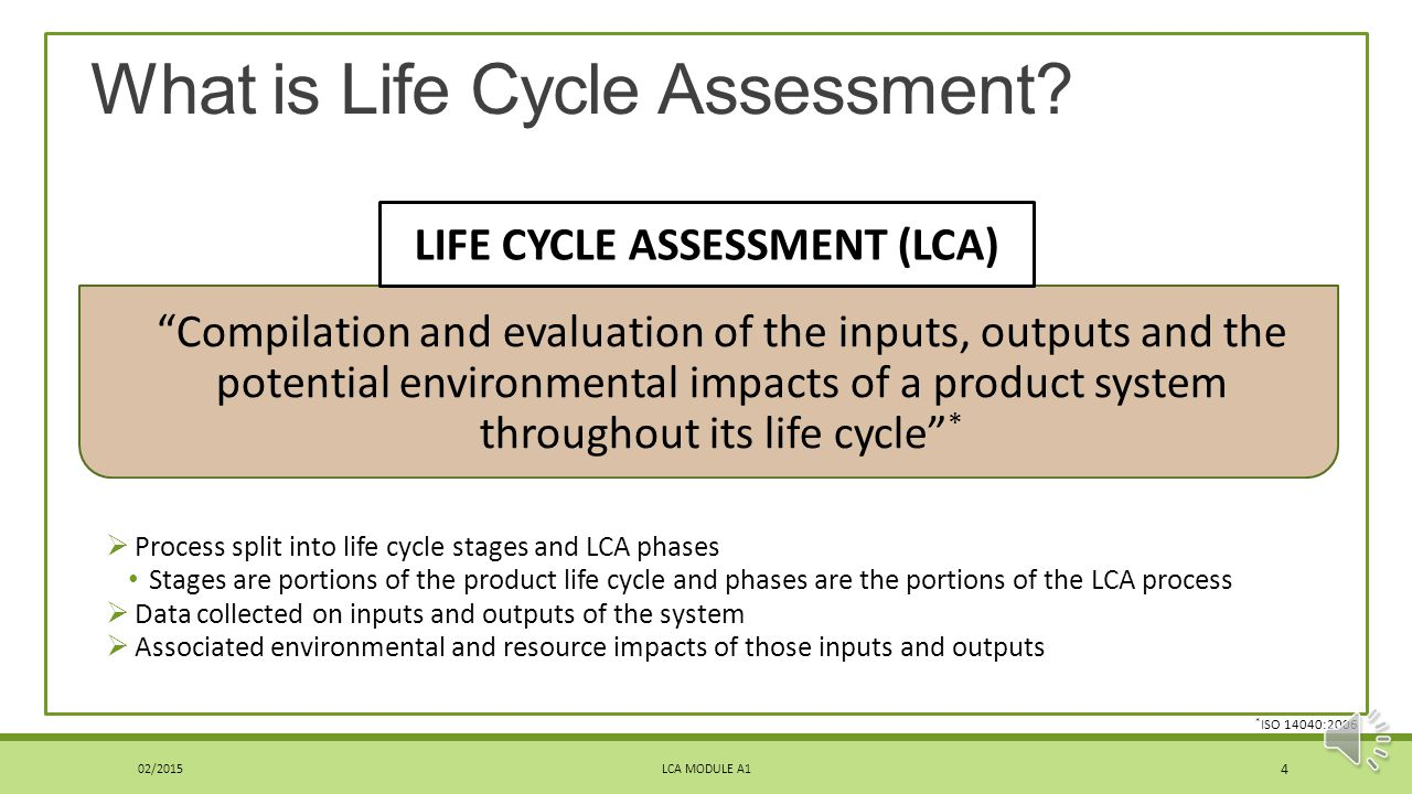 Introduction to Life Cycle Assessment and International Standard ISO 14040 MODULE A 1 LCA MODULE A1 3 02/2015