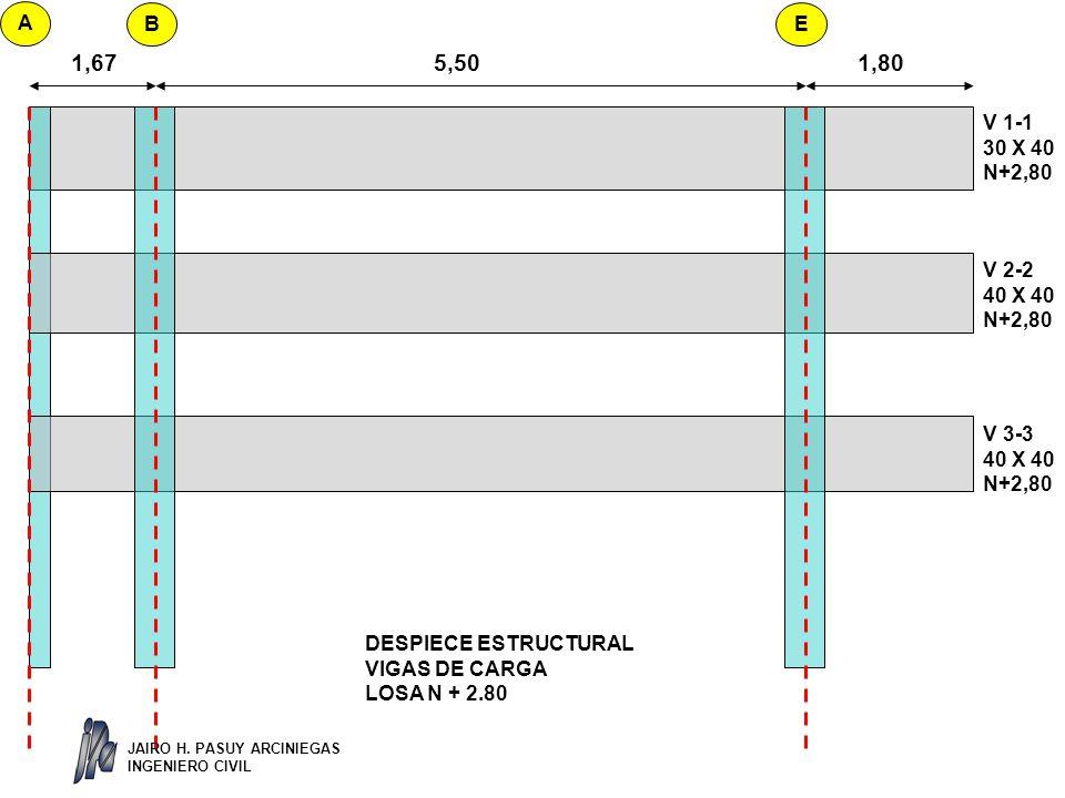 DESPIECE ESTRUCTURAL VIGAS DE CARGA LOSA N + 2.80 V 1-1 30 X 40 N+2,80 V 2-2 40 X 40 N+2,80 1,675,501,80 V 3-3 40 X 40 N+2,80 A BE JAIRO H.
