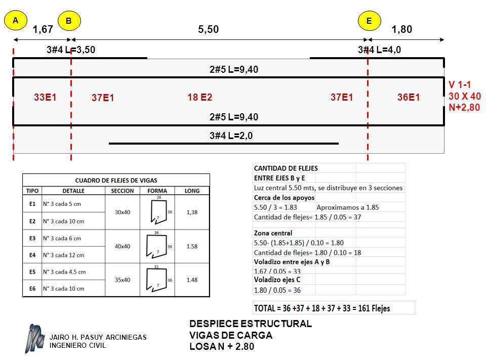 DESPIECE ESTRUCTURAL VIGAS DE CARGA LOSA N + 2.80 V 1-1 30 X 40 N+2,80 1,675,501,80 2#5 L=9,40 3#4 L=2,0 3#4 L=4,03#4 L=3,50 A BE 37E1 18 E233E136E1 JAIRO H.