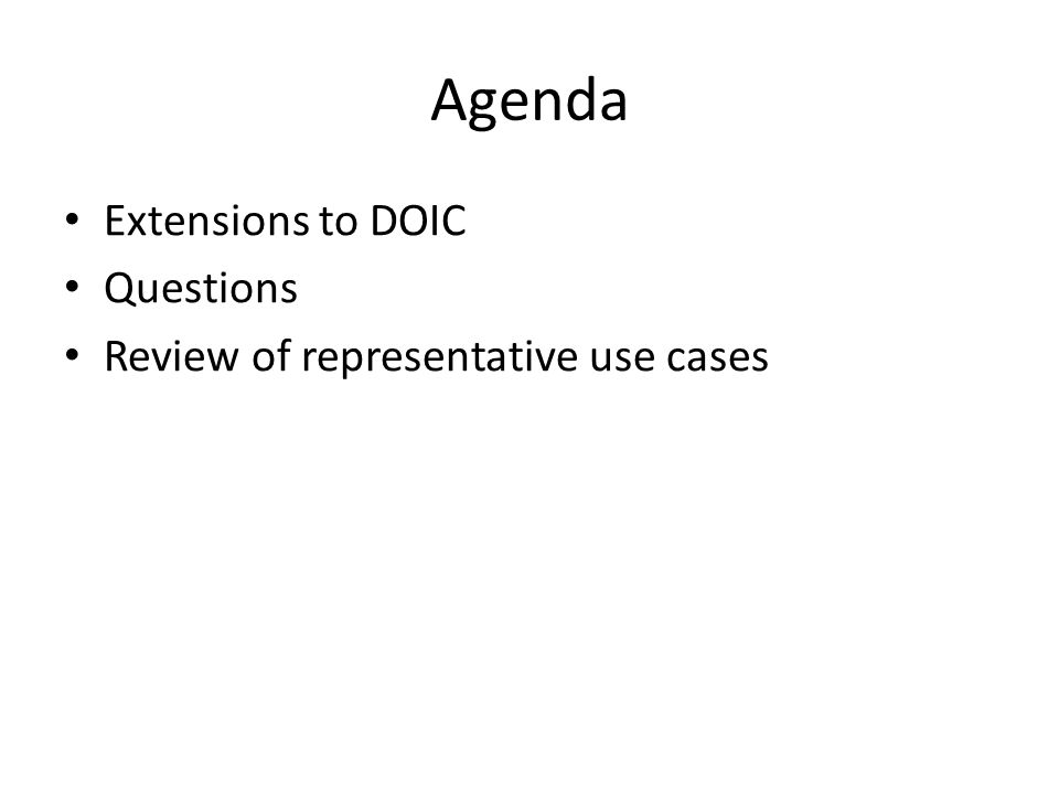 Agenda Extensions to DOIC Questions Review of representative use cases