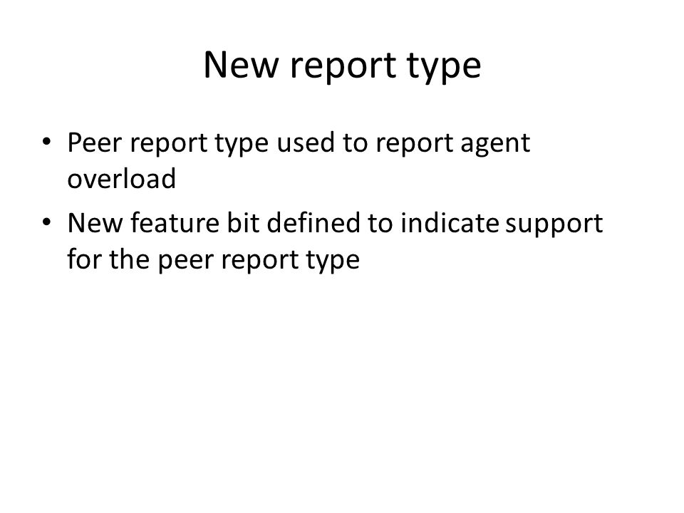 New report type Peer report type used to report agent overload New feature bit defined to indicate support for the peer report type