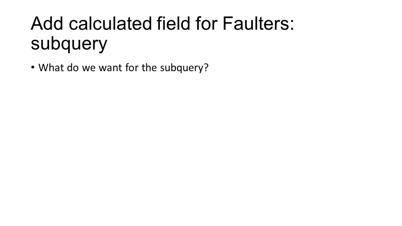 Add calculated field for Faulters: subquery What do we want for the subquery