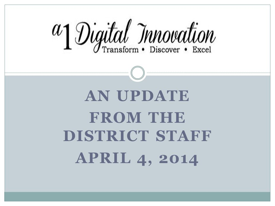 AN UPDATE FROM THE DISTRICT STAFF APRIL 4, 2014