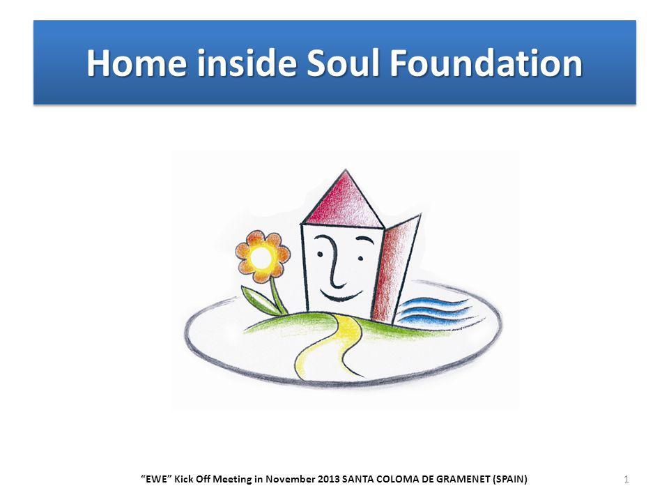 EWE Kick Off Meeting in November 2013 SANTA COLOMA DE GRAMENET (SPAIN)1 Home inside Soul Foundation