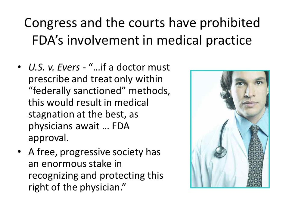 Congress and the courts have prohibited FDA's involvement in medical practice U.S.
