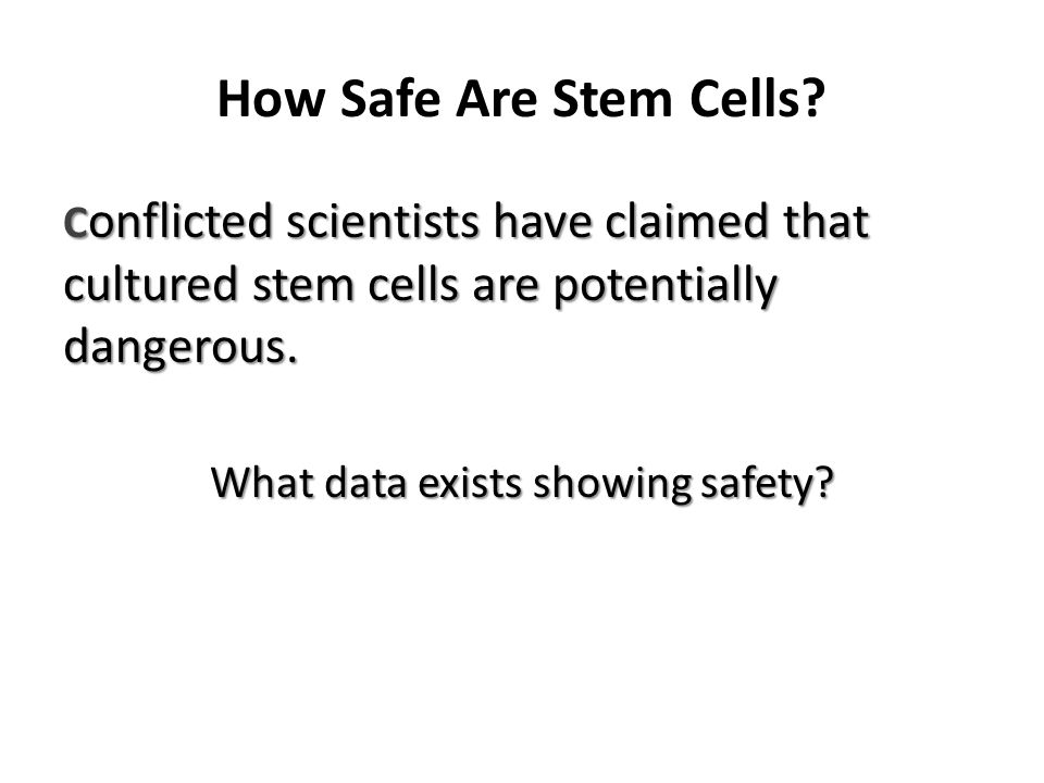 Stem Cell Risk The risk of a stem cell therapy generally increases as the source changes.