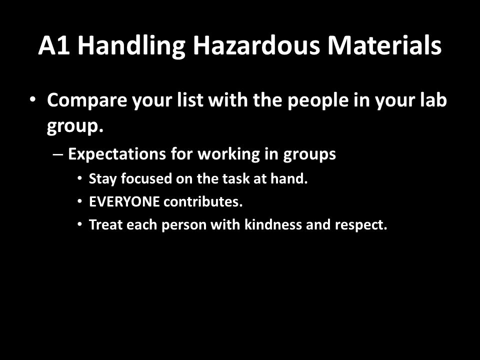 A1 Handling Hazardous Materials Compare your list with the people in your lab group.