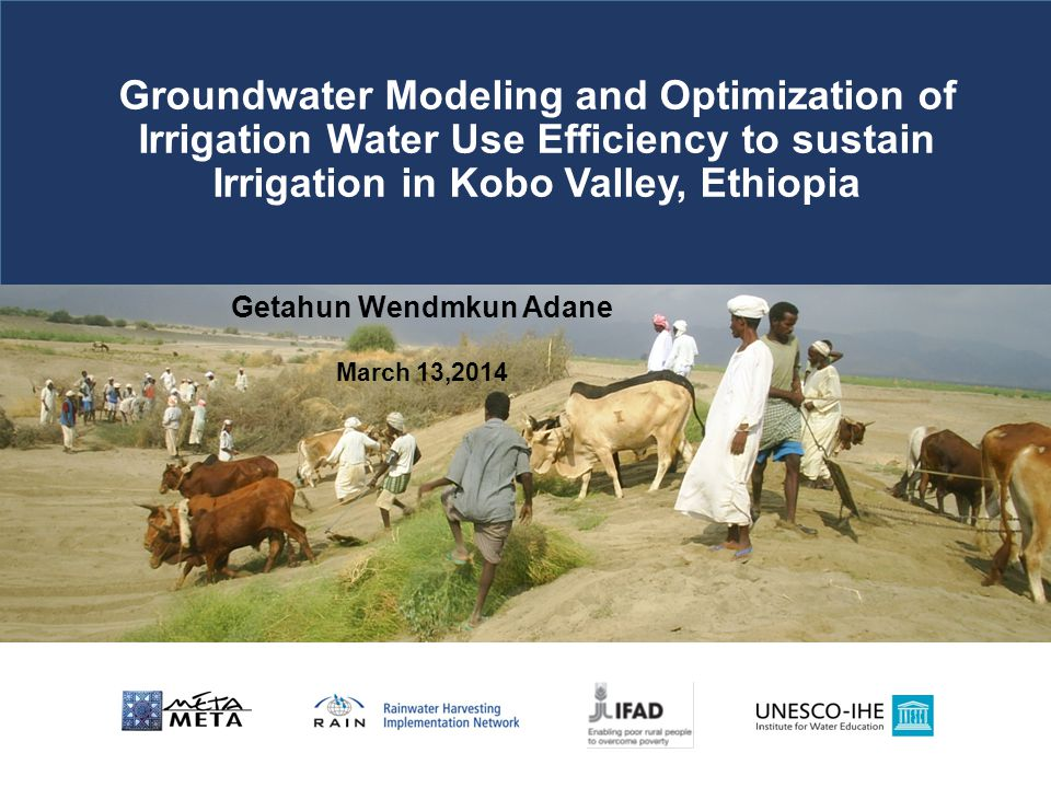Getahun Wendmkun Adane March 13,2014 Groundwater Modeling and Optimization of Irrigation Water Use Efficiency to sustain Irrigation in Kobo Valley, Ethiopia