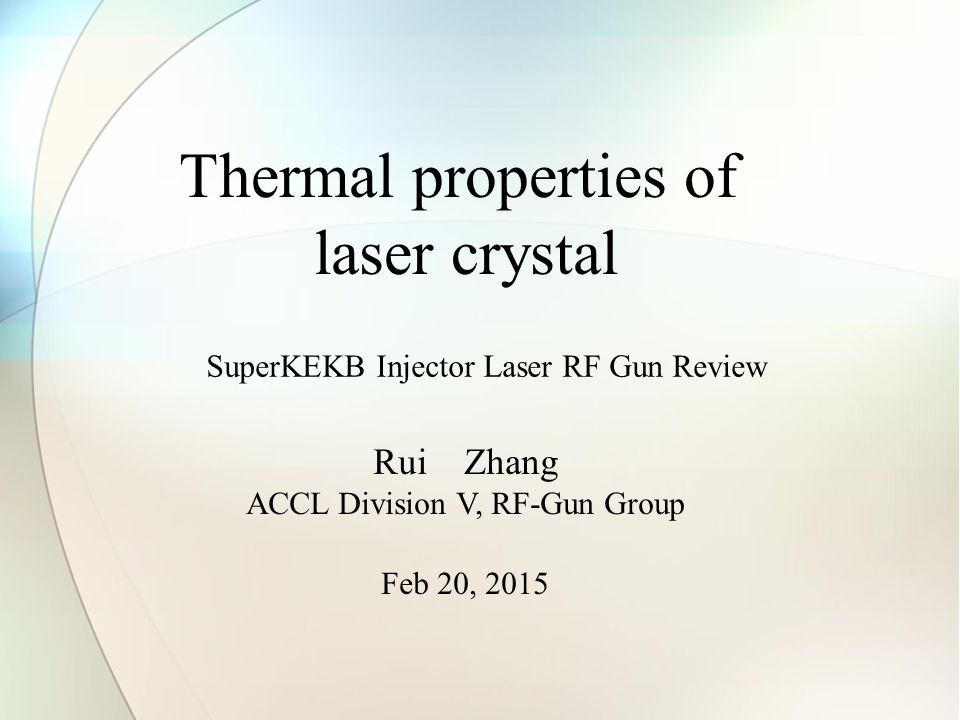 Thermal properties of laser crystal Rui Zhang ACCL Division V, RF-Gun Group Feb 20, 2015 SuperKEKB Injector Laser RF Gun Review