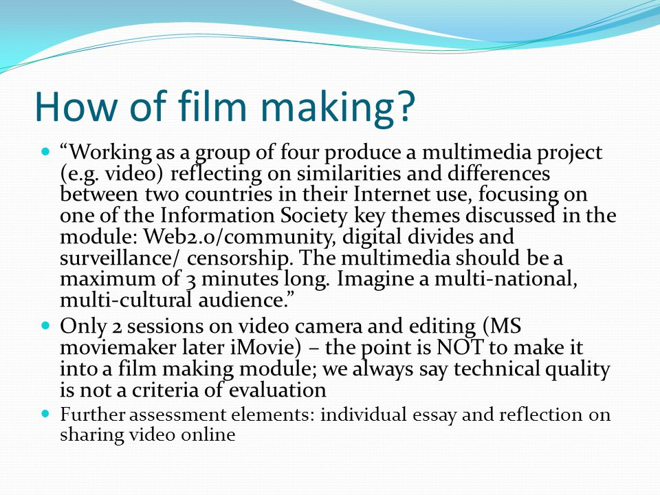"""How of film making? """"Working as a group of four produce a multimedia project (e.g. video) reflecting on similarities and differences between two count"""
