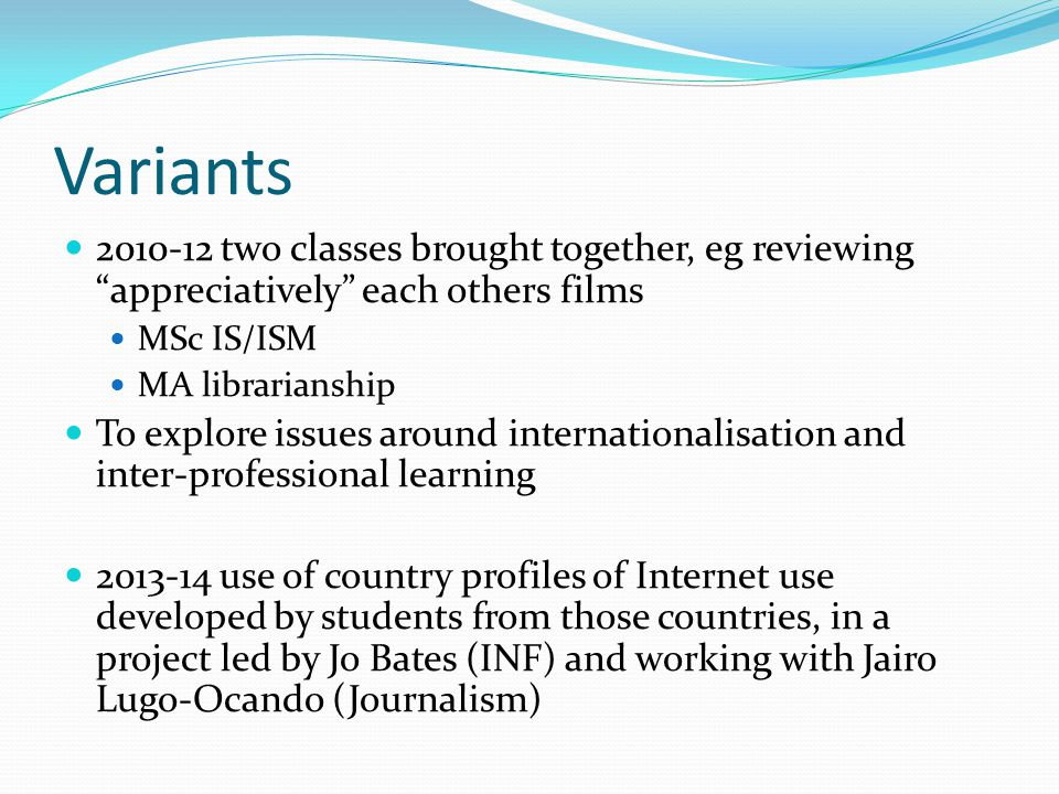 """Variants 2010-12 two classes brought together, eg reviewing """"appreciatively"""" each others films MSc IS/ISM MA librarianship To explore issues around in"""