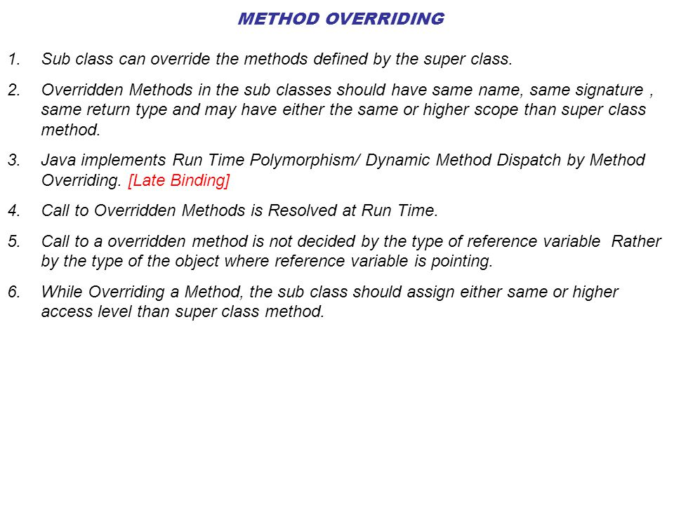 METHOD OVERRIDING 1.Sub class can override the methods defined by the super class.