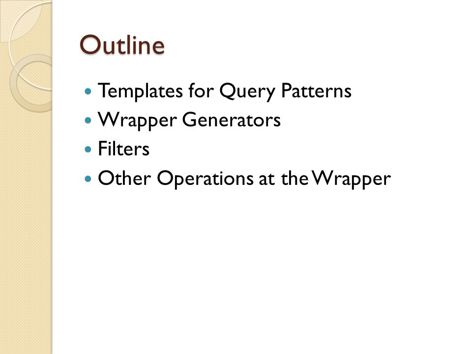 Outline Templates for Query Patterns Wrapper Generators Filters Other Operations at the Wrapper