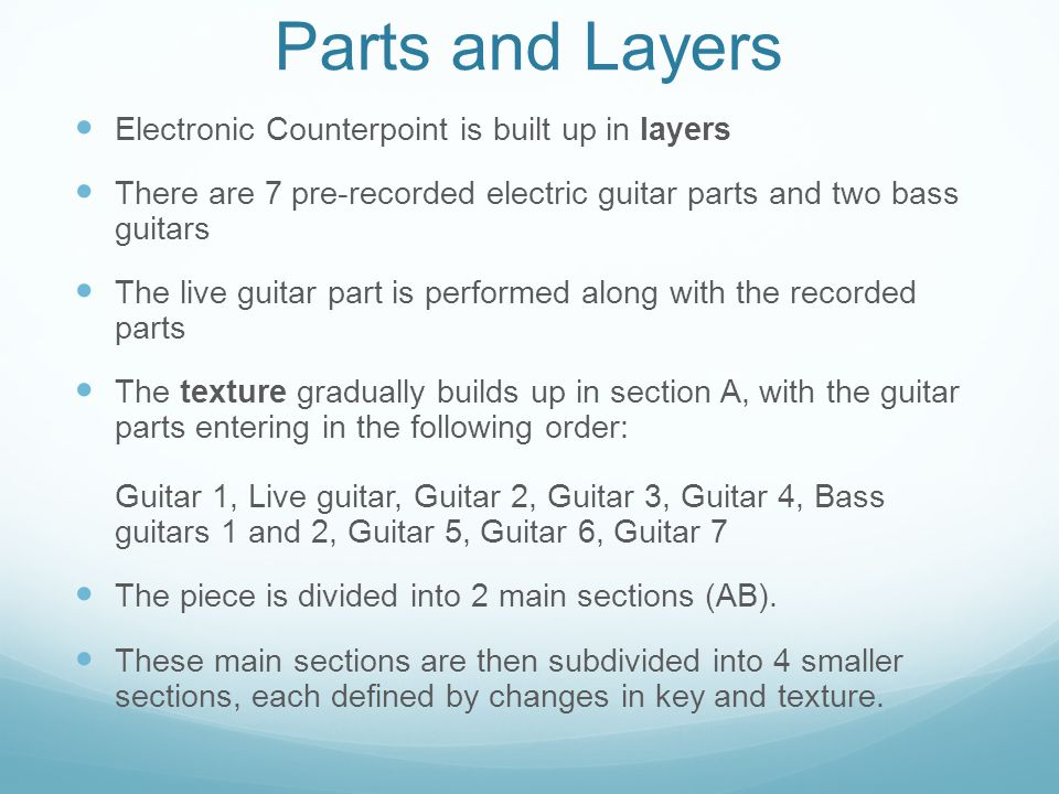 Parts and Layers Electronic Counterpoint is built up in layers There are 7 pre-recorded electric guitar parts and two bass guitars The live guitar par