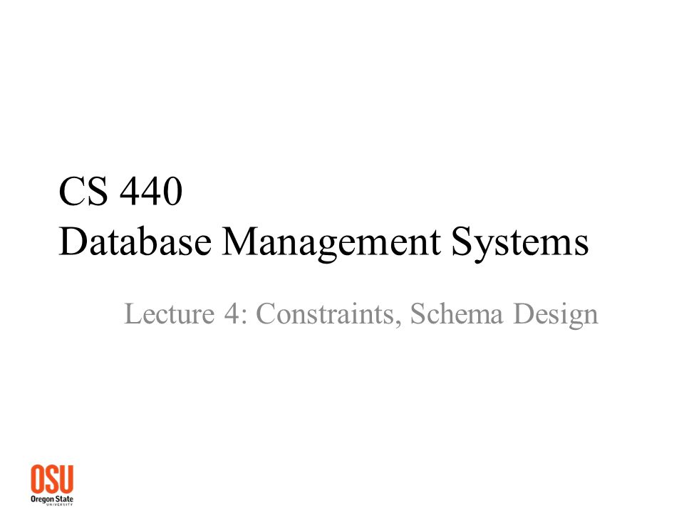 CS 440 Database Management Systems Lecture 4: Constraints, Schema Design