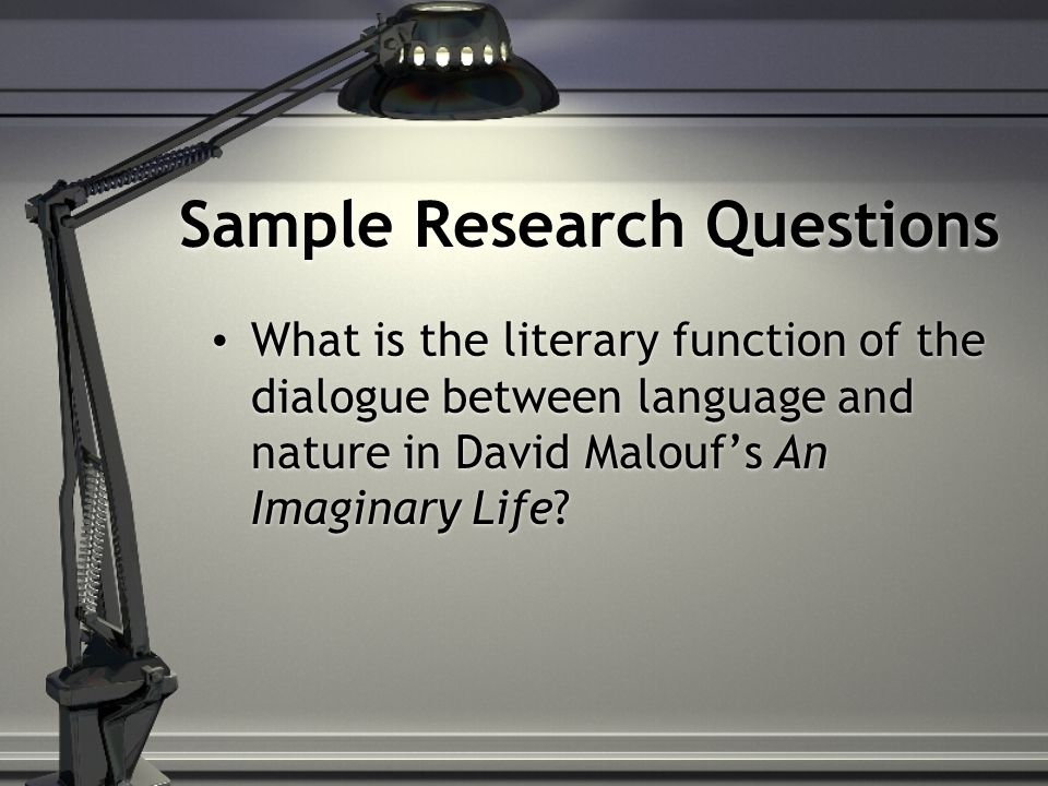 Sample Research Questions What is the literary function of the dialogue between language and nature in David Malouf's An Imaginary Life