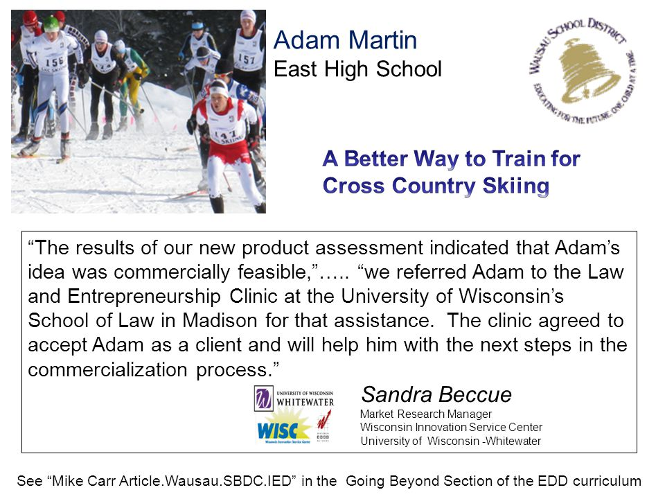 "Adam Martin East High School ""The results of our new product assessment indicated that Adam's idea was commercially feasible,""….. ""we referred Adam to"