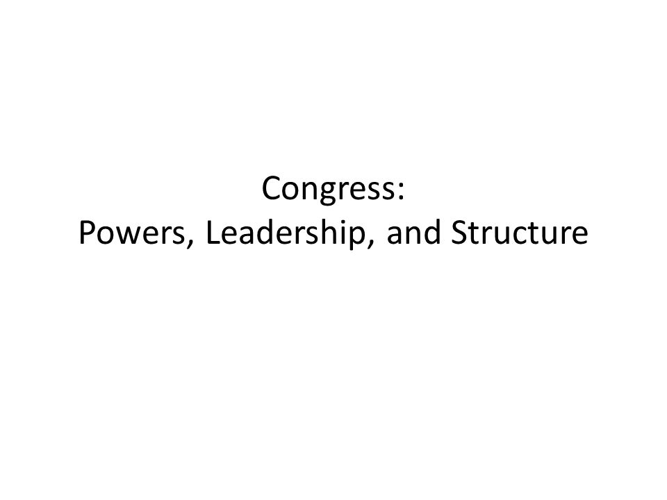 Congress: Powers, Leadership, and Structure