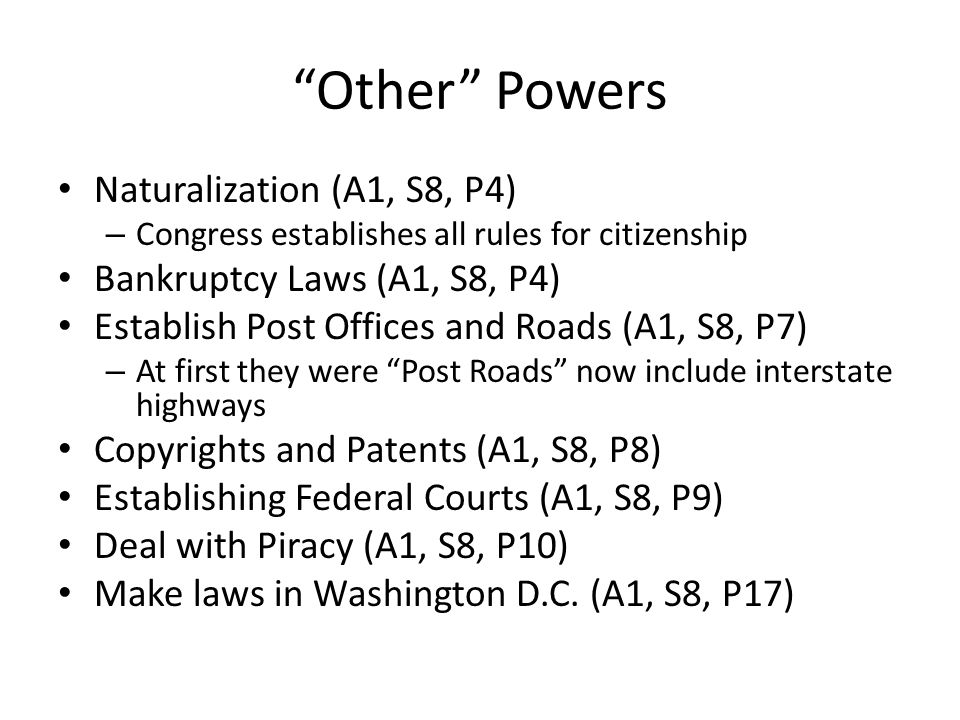 """Other"" Powers Naturalization (A1, S8, P4) – Congress establishes all rules for citizenship Bankruptcy Laws (A1, S8, P4) Establish Post Offices and Ro"