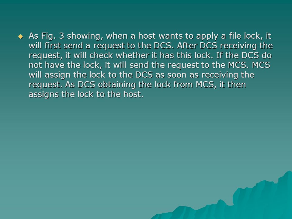  As Fig. 3 showing, when a host wants to apply a file lock, it will first send a request to the DCS. After DCS receiving the request, it will check w