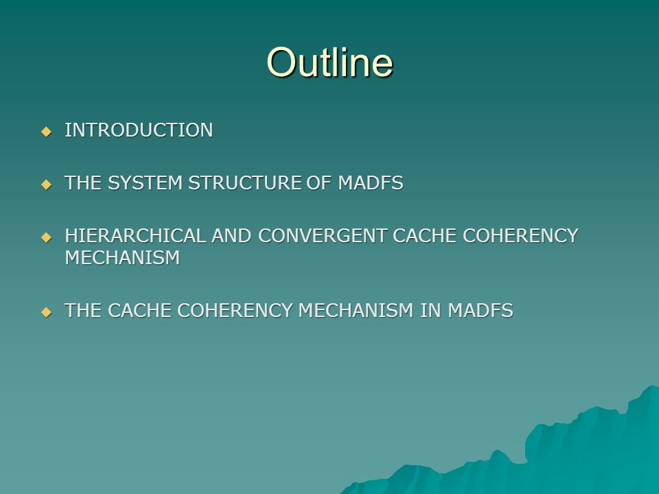 Outline  INTRODUCTION  THE SYSTEM STRUCTURE OF MADFS  HIERARCHICAL AND CONVERGENT CACHE COHERENCY MECHANISM  THE CACHE COHERENCY MECHANISM IN MADF