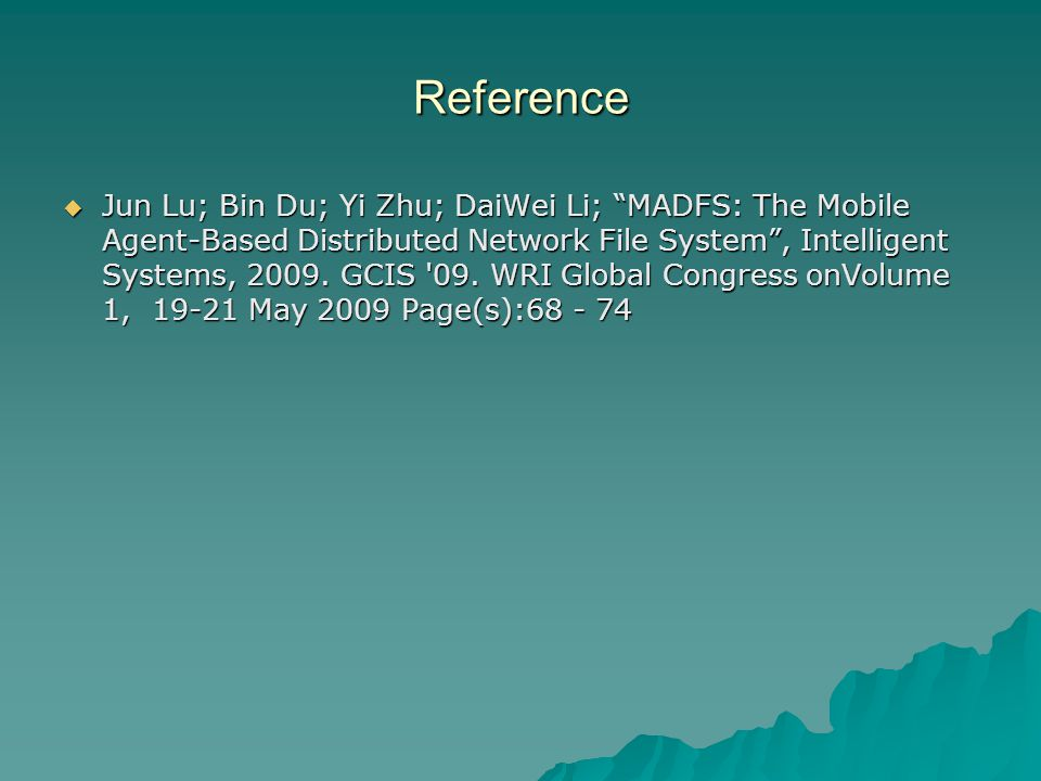 Reference  Jun Lu; Bin Du; Yi Zhu; DaiWei Li; MADFS: The Mobile Agent-Based Distributed Network File System , Intelligent Systems, 2009.