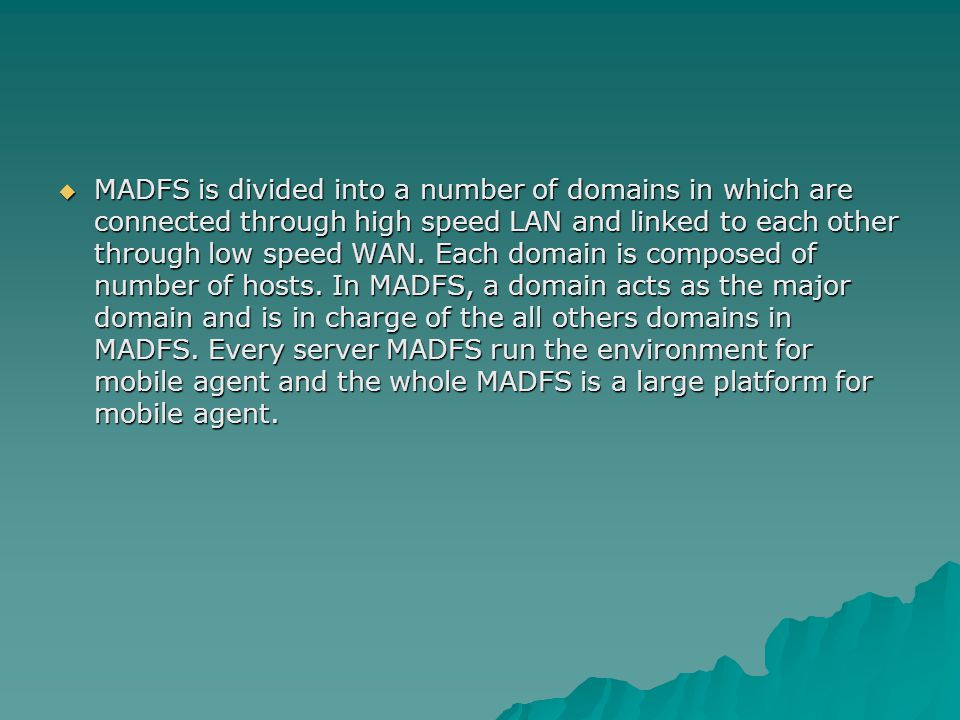  MADFS is divided into a number of domains in which are connected through high speed LAN and linked to each other through low speed WAN.
