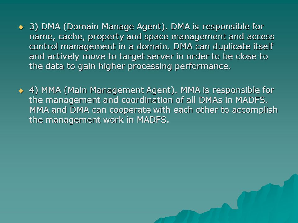  3) DMA (Domain Manage Agent). DMA is responsible for name, cache, property and space management and access control management in a domain. DMA can d