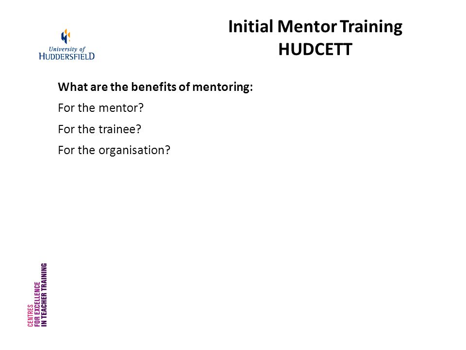 Initial Mentor Training HUDCETT What are the benefits of mentoring: For the mentor.