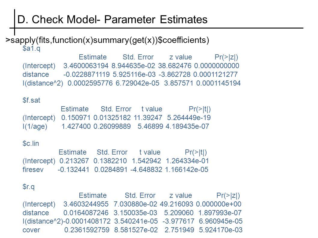 D. Check Model- Parameter Estimates >sapply(fits,function(x)summary(get(x))$coefficients) $a1.q Estimate Std. Error z value Pr(>|z|) (Intercept) 3.460