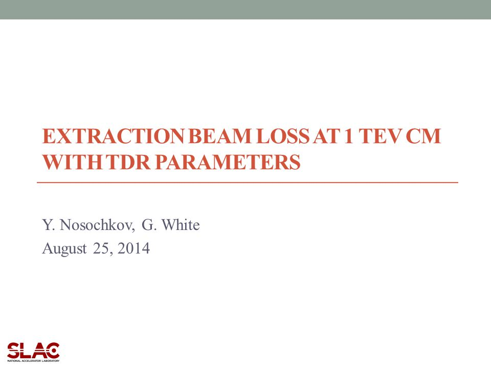 EXTRACTION BEAM LOSS AT 1 TEV CM WITH TDR PARAMETERS Y. Nosochkov, G. White August 25, 2014