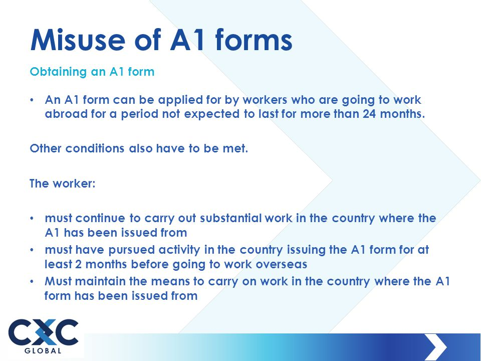 Misuse of A1 forms Obtaining an A1 form An A1 form can be applied for by workers who are going to work abroad for a period not expected to last for mo