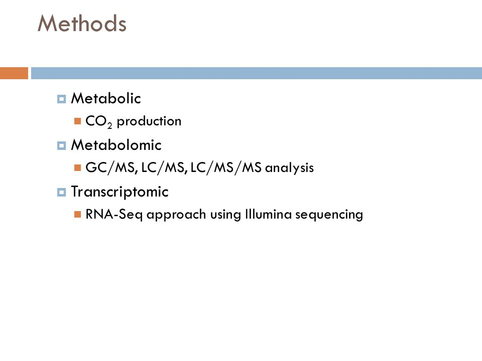 Methods  Metabolic CO 2 production  Metabolomic GC/MS, LC/MS, LC/MS/MS analysis  Transcriptomic RNA-Seq approach using Illumina sequencing