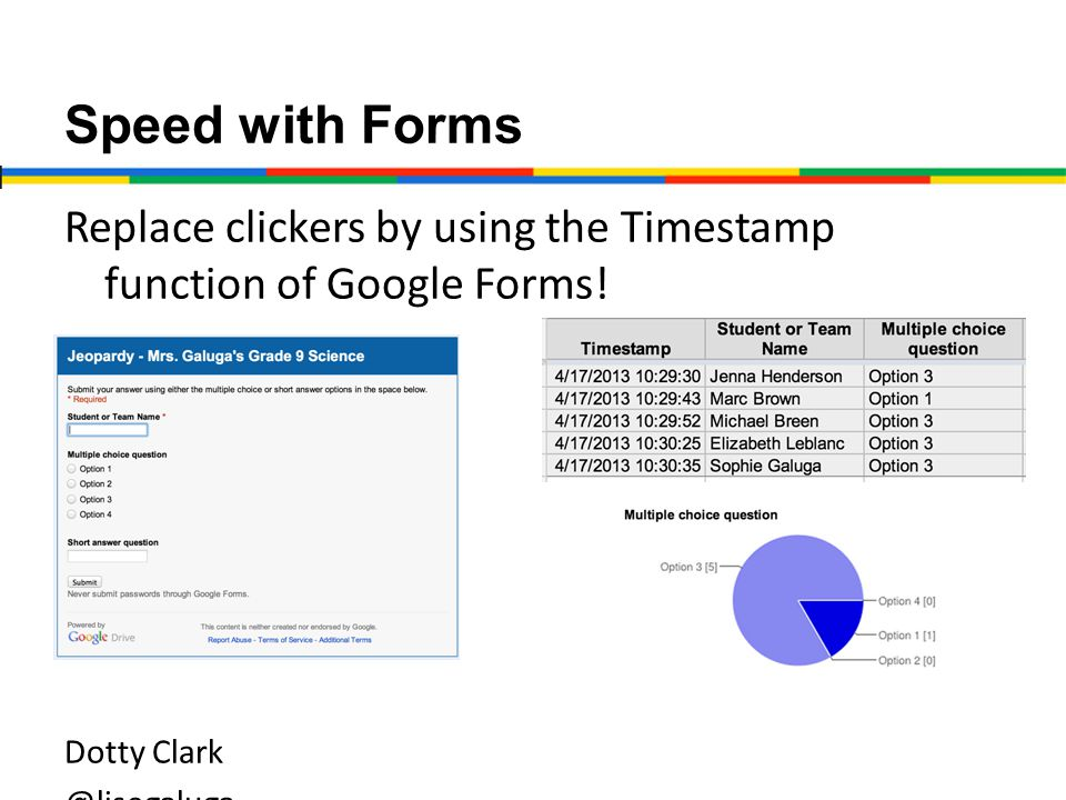Speed with Forms Replace clickers by using the Timestamp function of Google Forms.